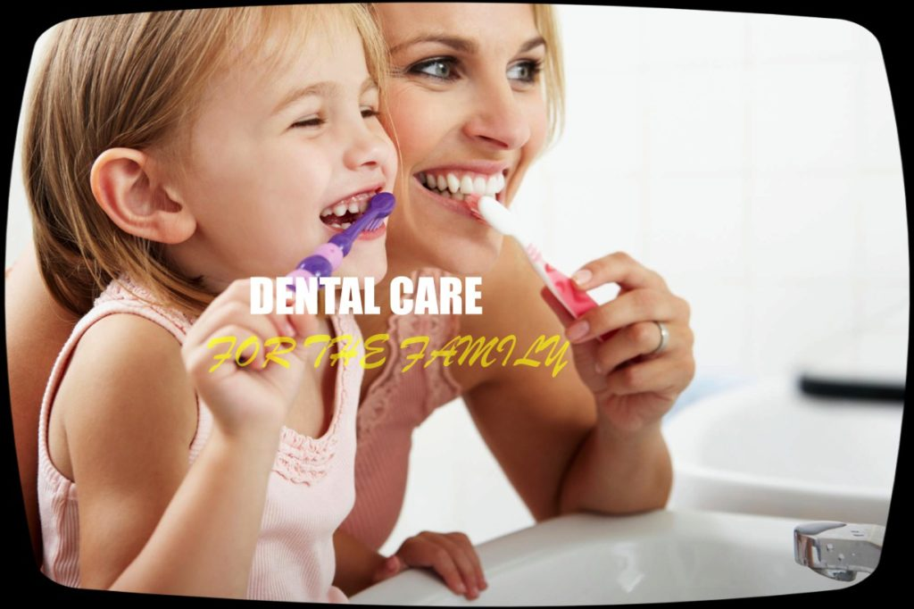 DENTAL CARE FOR THE FAMILY