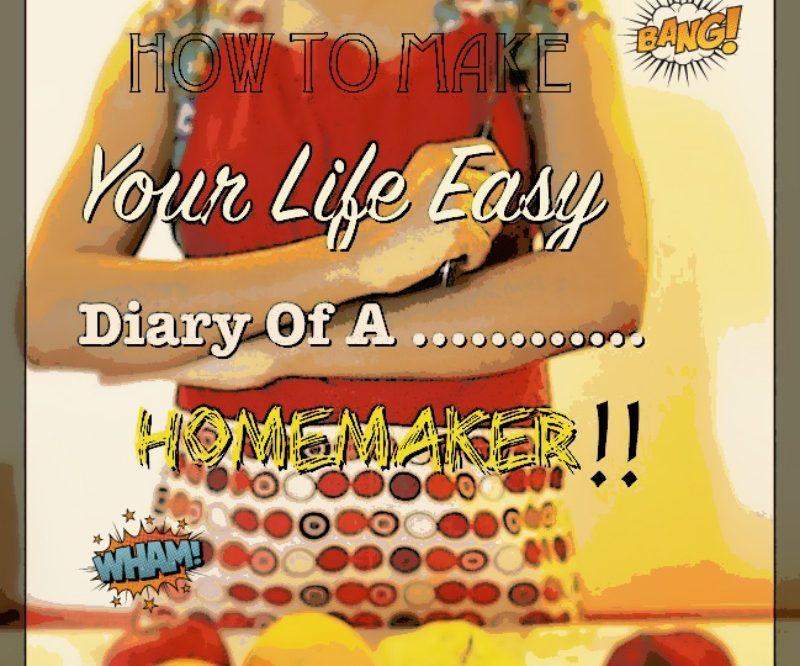 How to make life easy for thyself…homemaker!