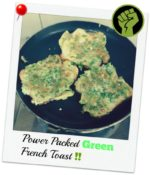 Power Packed Green French Toast!