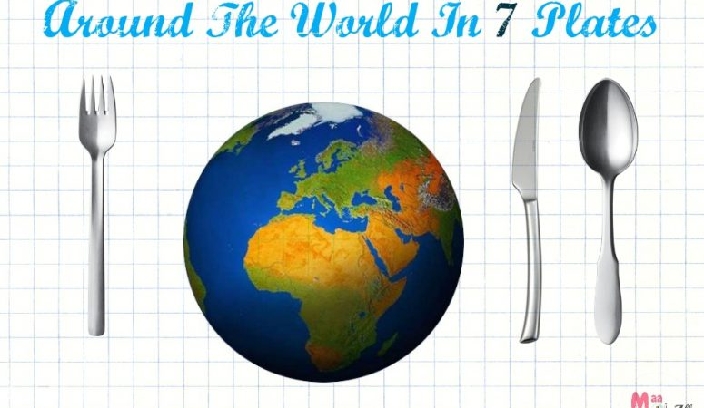 Around The World In 7 Plates – Food Adventures