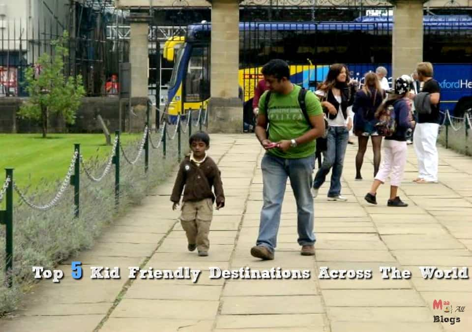 Top five Kid Friendly Destinations Across The Worl