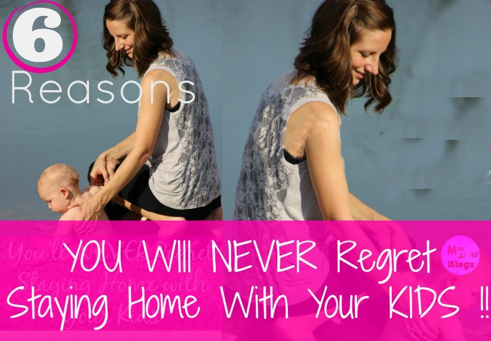 6 Reasons You'll Never Regret Being A Stay At Home Parent