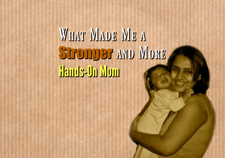 what-made-me-a-stronger-and-more-hands-on-mom