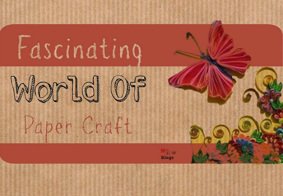 Fascinating World of Paper craft
