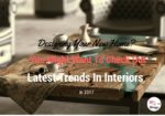 Designing Your New Home? You Might Want To Check Out These Latest Home Trends In Interiors In 2017
