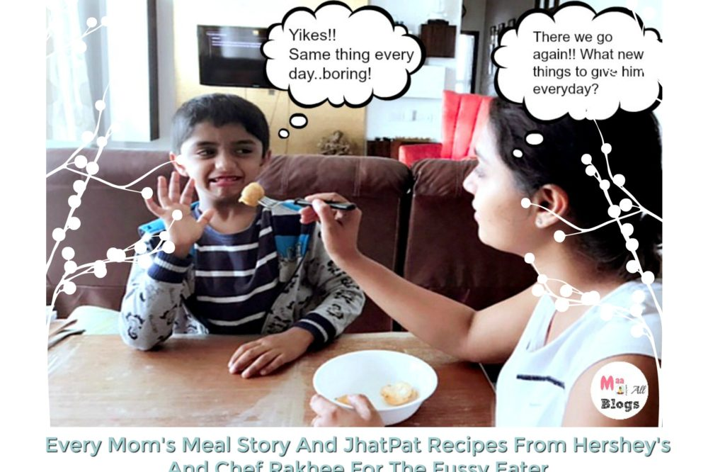 Every Mom's Meal Story And JhatPat Recipes From Hershey's And Chef Rakhee For The Fussy Eater