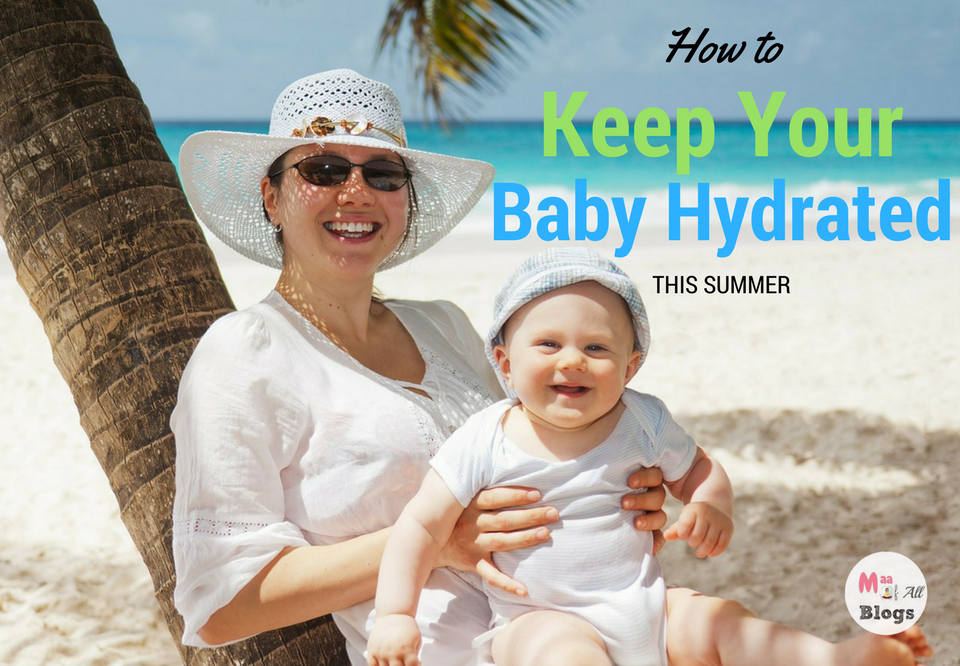 How To Keep Your Baby Hydrated In This Summer Heat