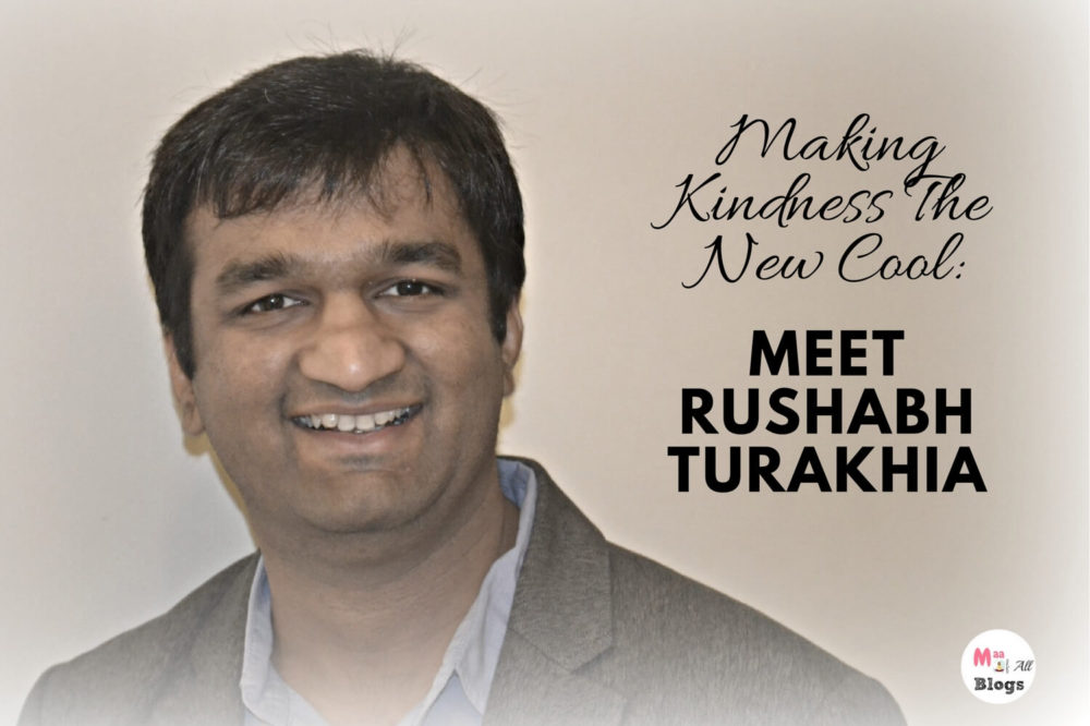 Making Kindness The New Cool: Meet Rushabh Turakhia