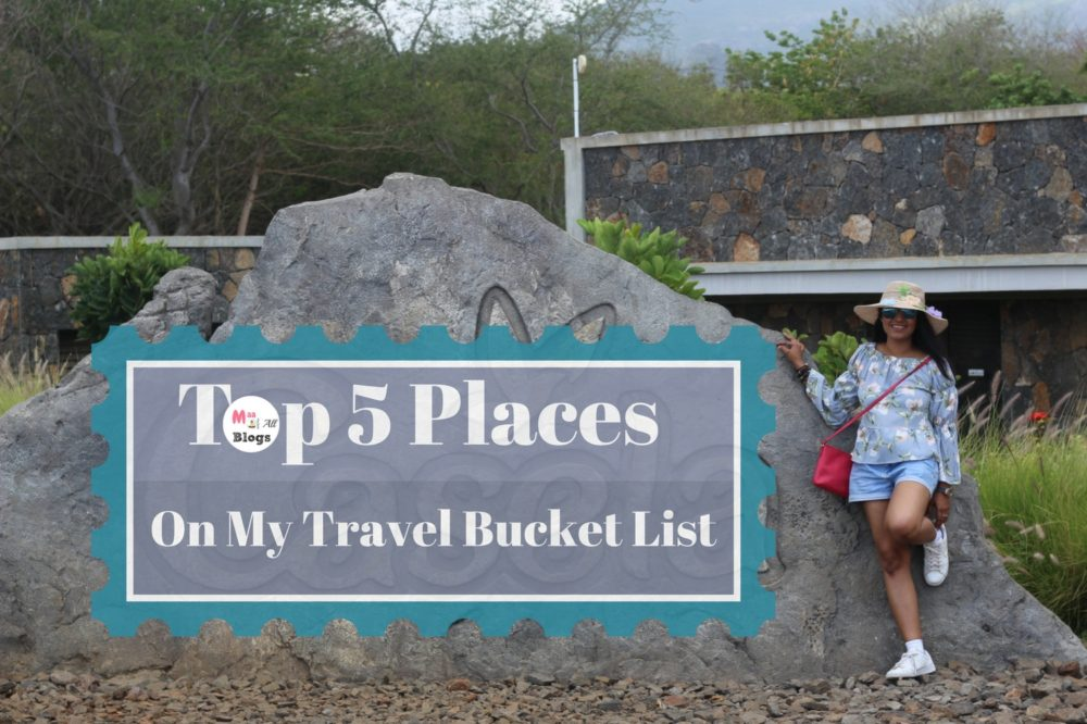 Top 5 Places On My Travel Bucket List And How I Am Planning To Fund Them!