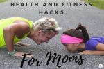Healthy Living: Health & Fitness Hacks For Moms