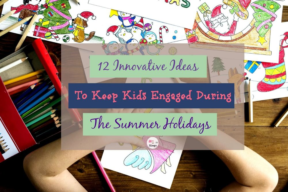 12 Innovative Ideas To Keep Kids Engaged During The Summer Vacation