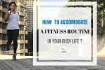 How To Accommodate A Fitness Routine In Your Busy Life