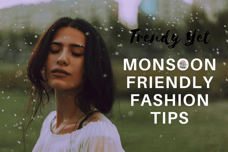 Monsoon friendly fashion tips