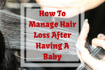 How To Manage Hair Loss After Having A Baby