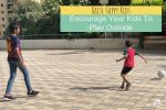 Raise Happy Kids- Encourage Your Kids To Play Outside