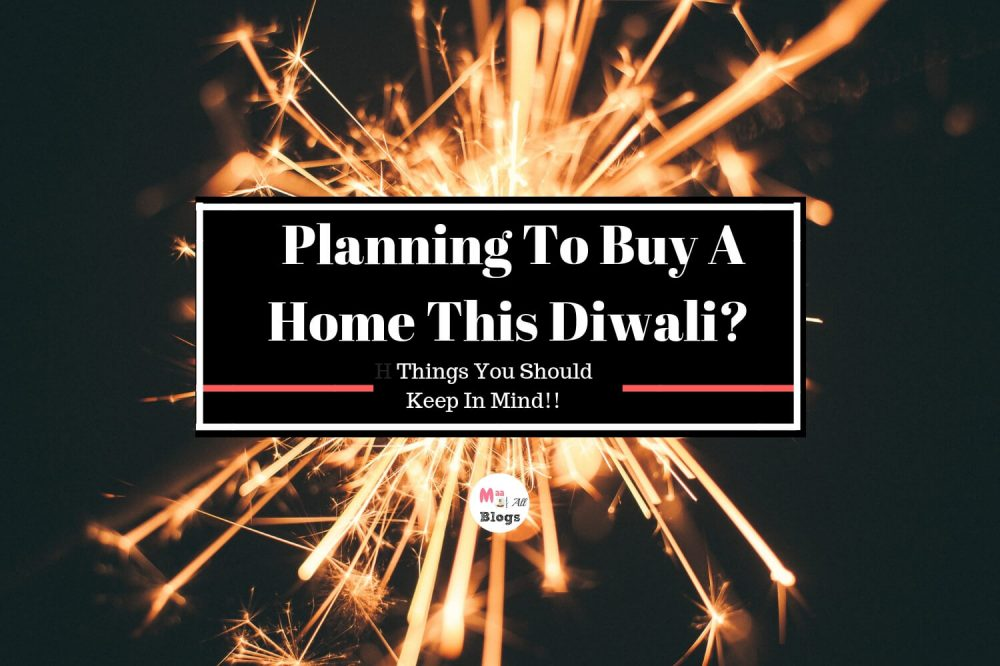 Planning To Buy A Home This Diwali? Here Are A Few Things You Should Keep In Mind!!