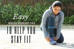Easy Winter Workout Tips to Help You Stay Fit