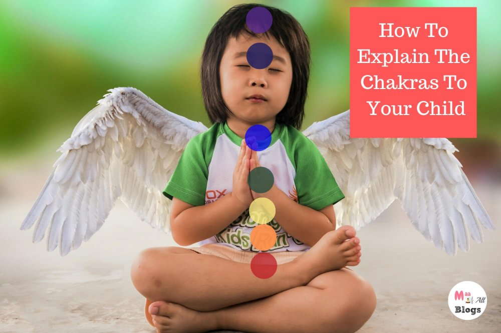 How To Explain The Chakras To Your Child- Energy Centre Of Our Body