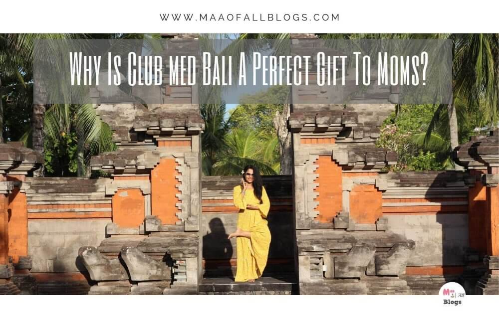 Why Is Club Med Bali A Perfect Gift To Moms?