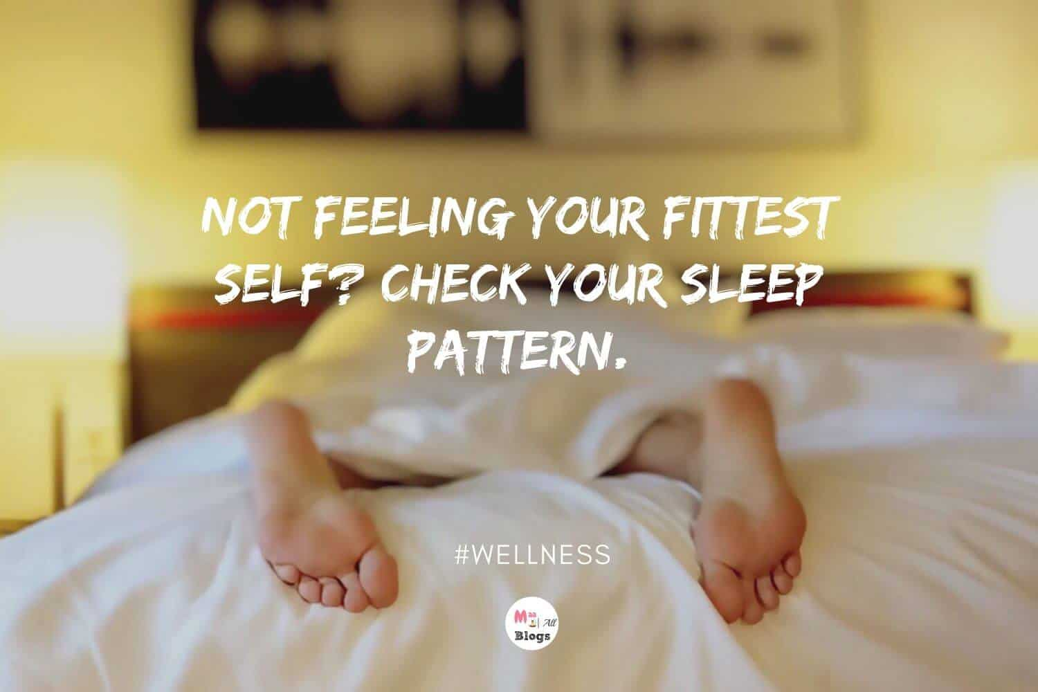 Not Feeling Your Fittest Self? Check Your Sleep Pattern.