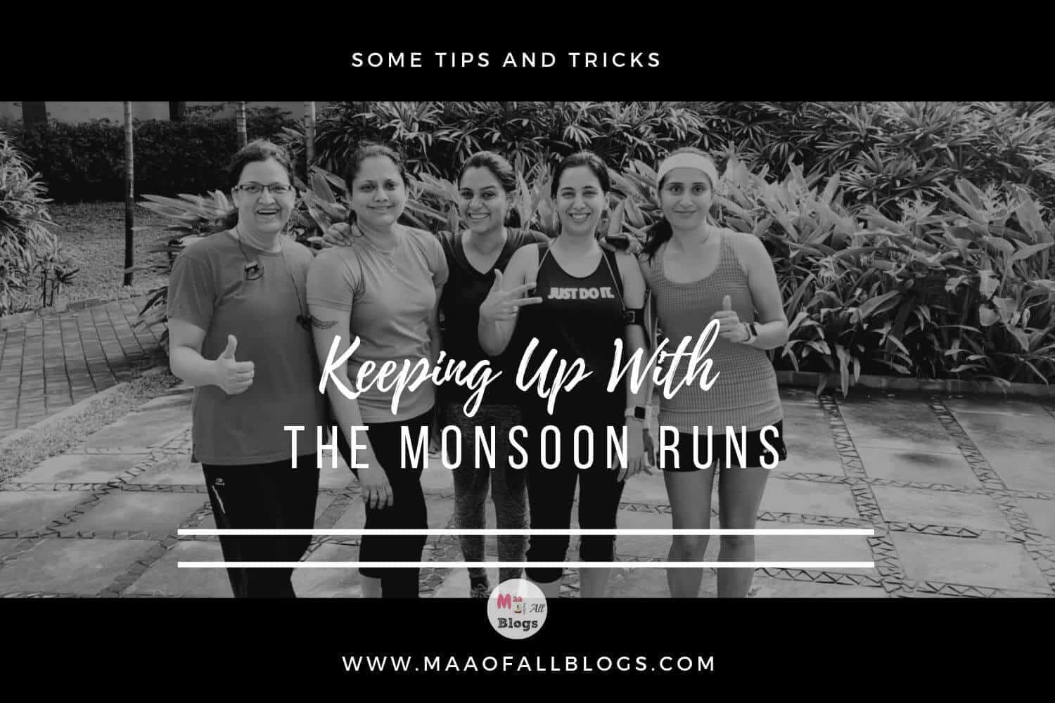 Keeping up with the monsoon runs some tips and tricks