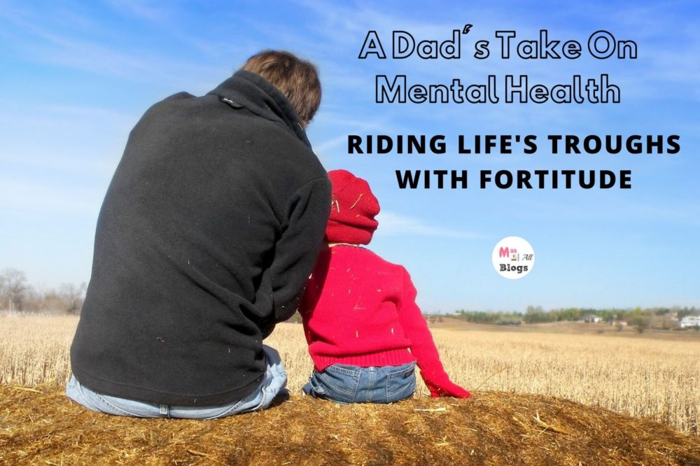 A Dad's Take On Mental Health- Riding Life's Troughs With Fortitude