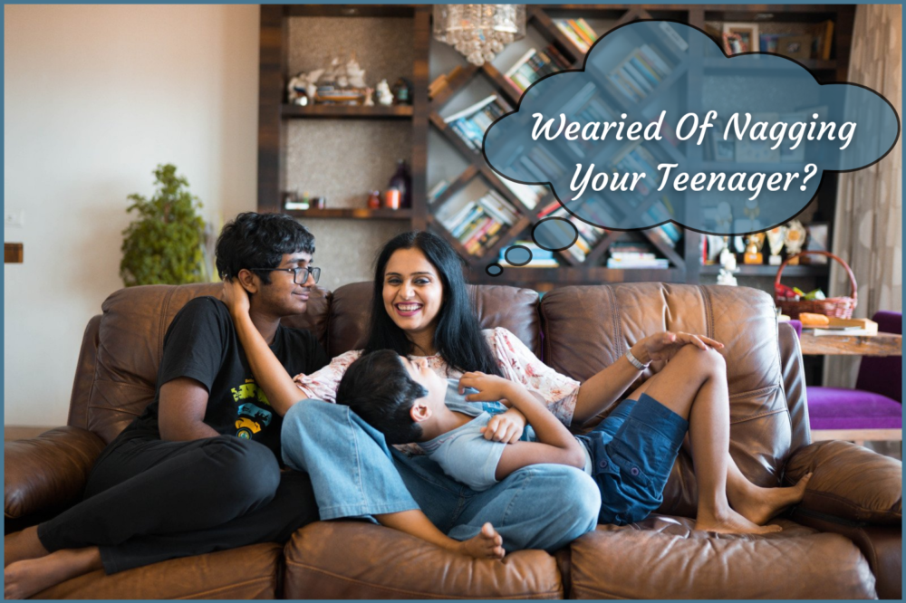 Wearied Of Nagging Your Teenager?