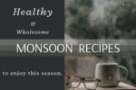 Delicious & Healthy Recipes For Your Monsoon Cravings